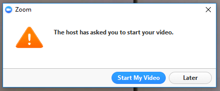 "Alert message: The host has asked you to start your video. Options: ""Start My Video"" or ""Later"""